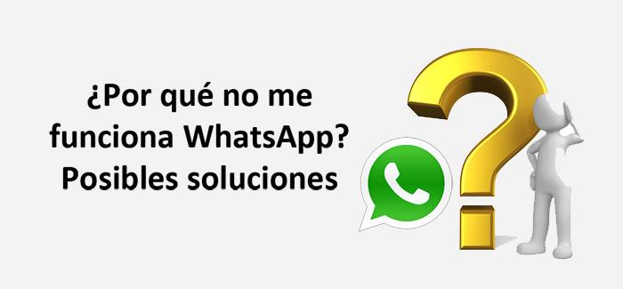 ¿Por qué no me funciona Whatsapp? Posibles soluciones